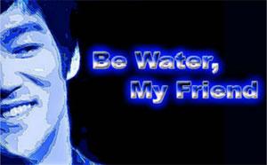 Be-Water-my-Friend